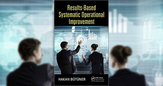 Results-Based Systematic Operational Improvement uluslararasi yayinevi Taylor & Francis tarafindan Dunya genelinde piyasaya cikti